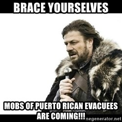 Winter is Coming - brace yourselves  mobs of puerto rican evacuees are coming!!!