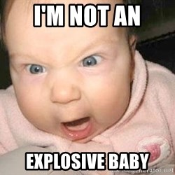 Angry baby - I'm NOT an Explosive baby