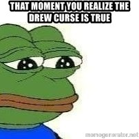 Sad Frog - That moment you realize the drew curse is true