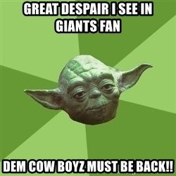 Advice Yoda Gives - Great Despair i see in giants fan  Dem cow boyz must be back!!