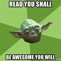 Advice Yoda Gives - Read you shall BE AWESOME YOU WILL