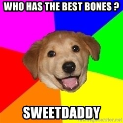 Advice Dog - Who has the best bones ? Sweetdaddy