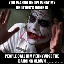 joker mind loss - you wanna know what my brother's name is people call him pennywise the dancing clown