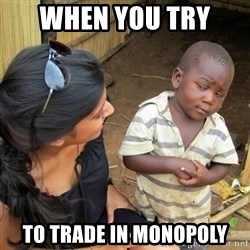 skeptical black kid - when you try  to trade in monopoly