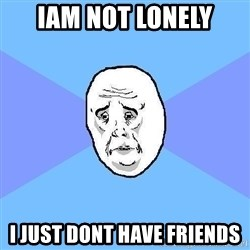 Okay Guy - iam not lonely i just dont have friends
