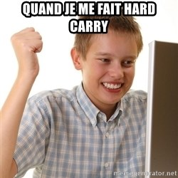 First Day on the internet kid - Quand Je me fait hard carry