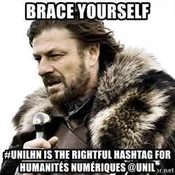 Brace yourself - Brace Yourself #unilhn is the rightful Hashtag for HumanitÉs numériques @unil