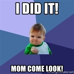Success Kid - I DID IT! MOM COME LOOK!