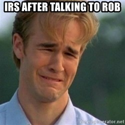 Crying Dawson - IRS AFTER TALKING TO ROB