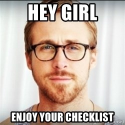 Ryan Gosling Hey Girl 3 - Hey girl Enjoy your checklist