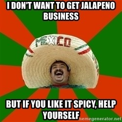 Successful Mexican - I don't want to get Jalapeno business but if you like it spicy, help yourself