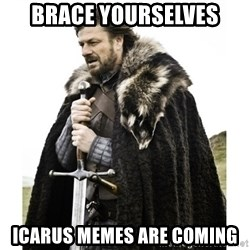 Imminent Ned  - brace yourselves icarus memes are coming