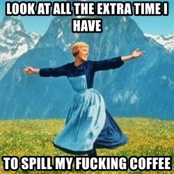 Sound Of Music Lady - Look at all the extra time i have to spill my fucking coffee