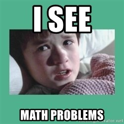 sixth sense - I see MATH PROBLEMS