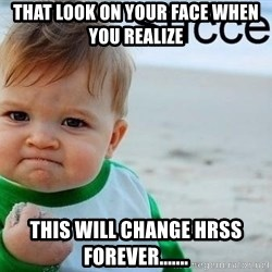 success baby - that look on your face when you realize this will change hrss forever.......