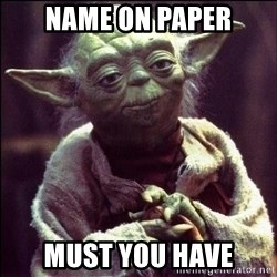Advice Yoda - name on paper must you have