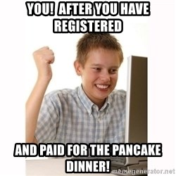 Computer kid - You!  After you have registered And paid for the pancake dinner!