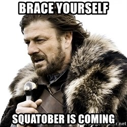 Brace yourself - Brace Yourself squatober is coming