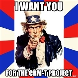 uncle sam i want you - I WANT YOU FOR THE CRM-T PROJECT