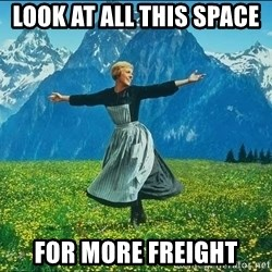 Look at all the things - look at all this space  for more freight