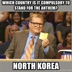 Welcome to Whose Line - which country is it compulsory to stand for the anthem? North korea