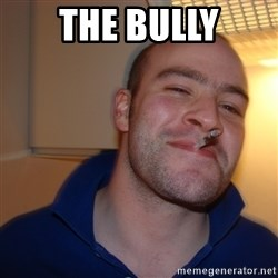 Good Guy Greg - THE BULLY