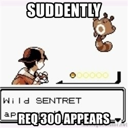 a wild pokemon appeared - Suddently REQ 300 APPEARS