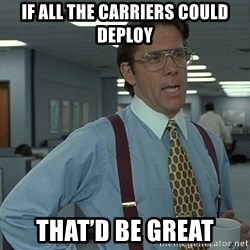 That'd be great guy - If all the carriers could dePloy That'd Be great
