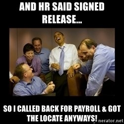 obama laughing  - and hr said signed release... so i called back for payroll & got the locate anyways!