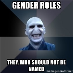 crazy villain - gender roles they, who should not be named