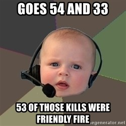 FPS N00b - Goes 54 and 33  53 of those kills were friendly fire
