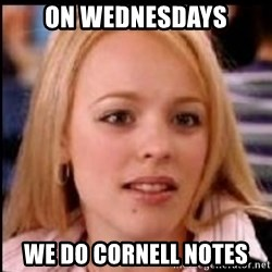 regina george fetch - On Wednesdays we do Cornell Notes