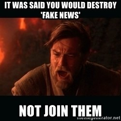 "Obi Wan Kenobi ""You were my brother!"" - It was said you would destrOy 'Fake news' Not join theM"