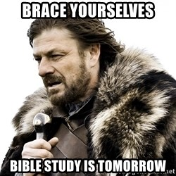 Brace yourself - Brace Yourselves Bible study is tomorrow