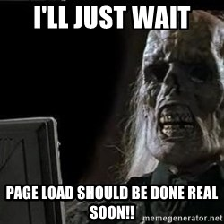 OP will surely deliver skeleton - I'll just wait page load should be done real soon!!