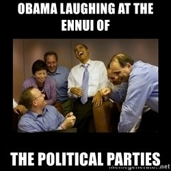obama laughing  - obama laughing at the ennui of  the political parties
