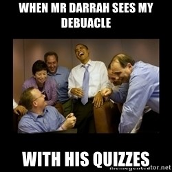 obama laughing  - WHEN MR DARRAH SEES MY DEBUACLE WITH HIS QUIZZES