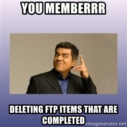 George lopez - You memberrr deleting ftp items that are completed