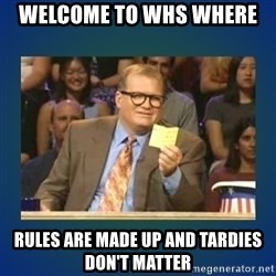 drew carey - Welcome to whs where  rules are made up and tardies don't matter