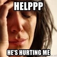 Crying lady - Helppp HE's hurting me