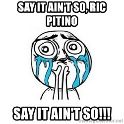 crying - Say it ain't so, Ric pitino Say it ain't so!!!
