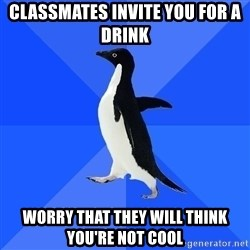 Socially Awkward Penguin - classmates invite you for a drink worry that they will think you're not cool