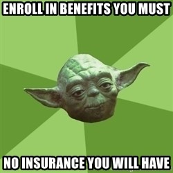 Advice Yoda Gives - ENROLL IN BENEFITS YOU MUST NO INSURANCE YOU WILL HAVE
