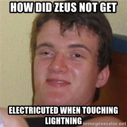 Stoner Stanley - How did Zeus not get electricuted when touching lightning