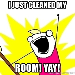 X ALL THE THINGS - I JUST CLEANED MY ROOM! yay!