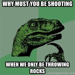Raptor - why must you be shooting when we only be throwing rocks