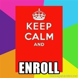 Keep calm and - enroll