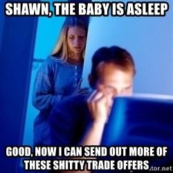Internet Husband - Shawn, the baby is asleep Good, now I can send out more of these shitty trade offers
