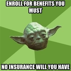 Advice Yoda Gives - enroll for benefits you must no insurance will you have