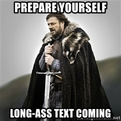 Game of Thrones - Prepare Yourself Long-ass Text coming